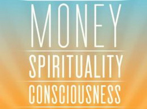 Money • Spirituality • Consciousness