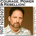 Courage Power and Rebellion with Marc Itzler