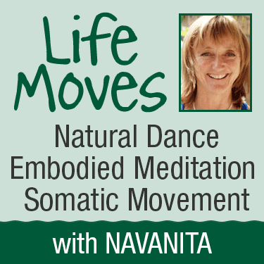 Life Moves: Natural Dance, Embodied Meditation, Somatic Movement with Navanita