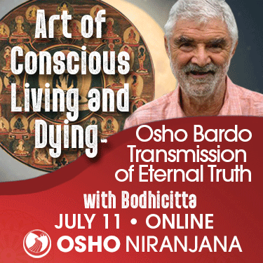 Osho Bardo Transmission of Eternal Truth with Bodhicitta - July 11 online