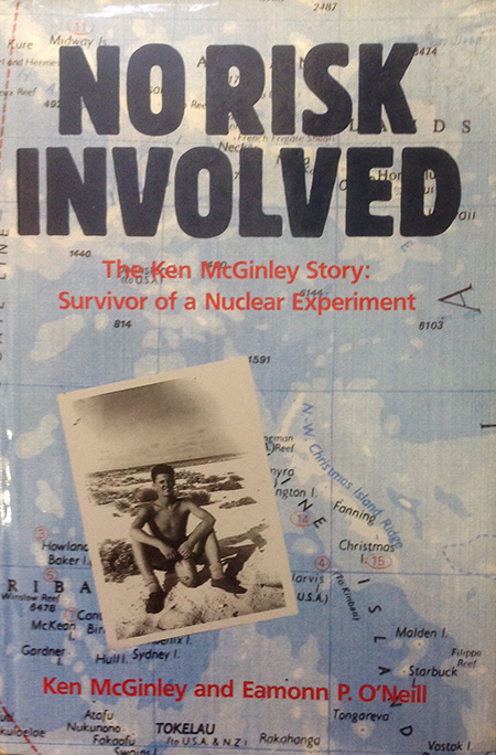 No Risk Involved: The Ken McGinley Story: Survivor of a Nuclear Experiment