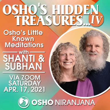 Osho's Hidden Treasures IV with Shanti and Subhan, 17 April 2021